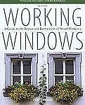 Working Windows : A Guide to the Repair and Restoration of Wood Windows by...