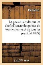 La Poesie : Etudes Sur les Chefs d'Oeuvre des Poetes de Tous les Temps et de...