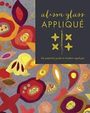 Alison Glass Appliqué : The Essential Guide to Modern Applique by Alison...