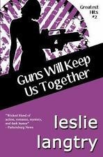 Guns Will Keep Us Together : Greatest Hits Mysteries Book #2 by Leslie...