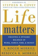 Life Matters : Creating a Dynamic Balance of Work, Family, Time, and Money by...
