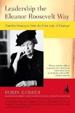 Leadership the Eleanor Roosevelt Way: Timeless Strategies from the First Lady of