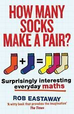How Many Socks Make a Pair? : Suprisingly Interesting Everyday Maths by Rob...