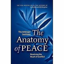 The Anatomy of Peace : Resolving the Heart of Conflict by Arbinger Institute...