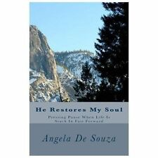 He Restores My Soul : Pressing Pause When Life Is Stuck in Fast Forward by...