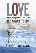 Love Has Forgotten No One : The Answer to Life by Gary R. Renard and Caroline...