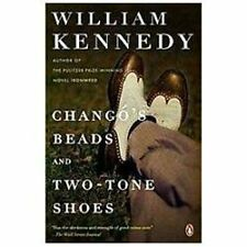 Chango's Beads and Two-Tone Shoes: A Novel - Kennedy, William - Paperback
