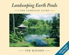 NEW Landscaping Earth Ponds: The Complete Guide by Tim Matson Paperback Book (En