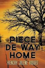 Piece de Way Home : New and Selected Poems by Frenchy Jolene Hodges (2014,...