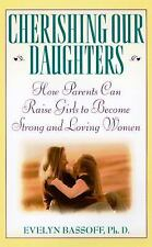 Cherishing Our Daughters : How Parents Can Raise Girls to Become Strong and...