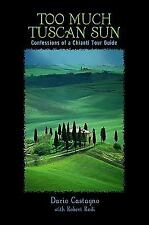 Too Much Tuscan Sun: Confessions Of A Chianti Tour Guide by Castagno, Dario, Ro