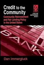 Credit to the Community : Community Reinvestment and Fair Lending Policy in...