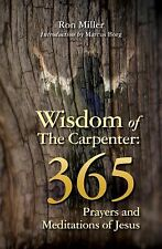 Wisdom of the Carpenter : 365 Prayers and Meditations of Jesus by Ron Miller...