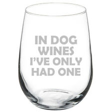 17oz Stemless Wine Glass Funny In Dog Wines I've Only Had One