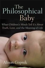 The Philosophical Baby : What Children's Minds Tell Us about Truth, Love, and...