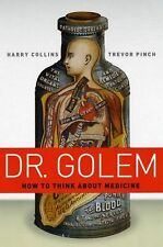 Dr. Golem : How to Think about Medicine by Trevor Pinch and Harry Collins...