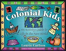 Colonial Kids : An Activity Guide to Life in the New World by Laurie Carlson
