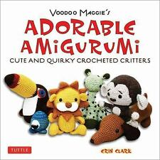 Voodoo Maggie's Adorable Amigurumi : Cute and Quirky Crocheted Critters by Erin