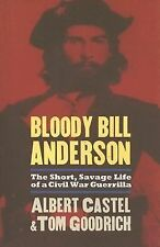 Bloody Bill Anderson : The Short, Savage Life of a Civil War Guerrilla by...