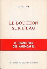 JACQUELINE JUIN - LE BOUCHON SUR L'EAU - ASSOCIATION DES ECRIVAINS HANDICAPES