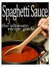 Spaghetti Sauce :the Ultimate Recipe Guide - over 30 Delicious and Best...
