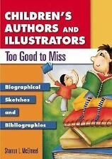 Children's Authors and Illustrators Too Good to Miss: Biographical Sketches and