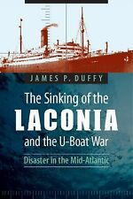 The Sinking of the Laconia and the U-Boat War : Disaster in the Mid-Atlantic...