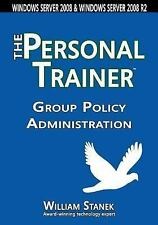Group Policy Administration : The Personal Trainer for Windows Server 2008...