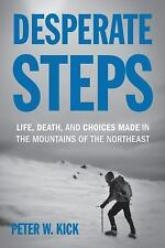 Desperate Steps : Death, Survival, and Choices Made in the Mountains of the...
