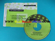 CD Singolo ERIC CLAPTON i Ain't gonna Stand For It PRO2394 PROMO no mc lp(S22)