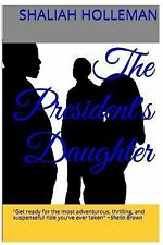 The President's Daughter by Shaliah Holleman (2014, Paperback)
