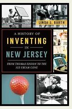 A History of Inventing in New Jersey:: From Thomas Edison to the Ice Cream Cone