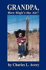 Grandpa How High's the Sky? by Charles Avery (2002, Paperback)