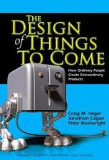 The Design of Things to Come : How Ordinary People Create Extraordinary...