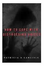 How to Cope with Distressing Voices by Patricia Carlisle (2015, Paperback)