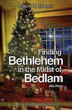Finding Bethlehem in the Midst of Bedlam : An Advent Study for Youth by James...