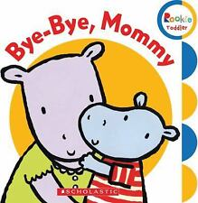 Bye-Bye, Mommy (Rookie Toddler: First Concepts)  Board book