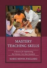 Mastery Teaching Skills : A Resource for Implementing the Common Core State...