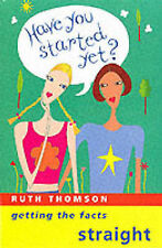 Have You Started Yet?: Getting the Facts Straight, Ruth Thomson, Ruth Thompson