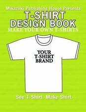 T-Shirt Design Book : Design Your Own T-Shirts by Mikazuki Publishing House...