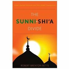 The Sunni-Shi'a Divide : Islam's Internal Divisions and Their Global...