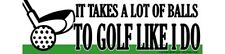 Funny Golf ' It Takes a Lot of Balls to Golf Like I Do ' Sticker - Decal DC 175