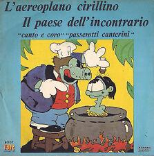 DISCO 45 GIRI -  I PASSEROTTI CANTERINI - L'AEREOPLANO CIRILLINO / IL PAESE ....