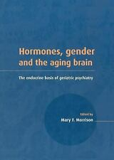 Hormones, Gender and the Aging Brain : The Endocrine Basis of Geriatric...