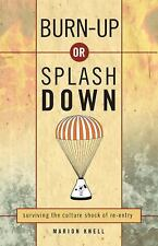 Burn Up or Splash Down: Surviving the Culture Shock of Re-Entry, Knell, Marion,