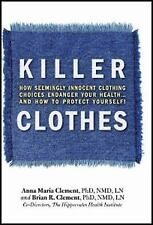Killer Clothes : How Seemingly Innocent CLothing Choices Endanger Your Health...