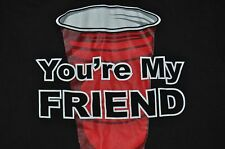T-SHIRT SMALL RED SOLO CUP BEER YOUR MY FRIEND BEER PONG PARTY