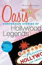 Oasis : Conversion Stories of Hollywood Legends by Mary Claire Kendall (2015,...