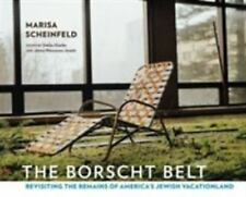 The Borscht Belt : Revisiting the Remains of America's Jewish Vacationland...