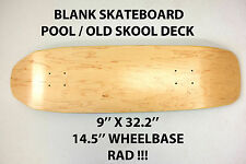 BLANK PLAIN - POOL OLD SKOOL SKATEBOARD DECK - 9 X 32.2 - NOSE SKATE CUSTOM NEW